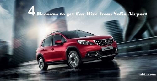 4 Reasons to get Car Hire from Sofia Airport_val kar